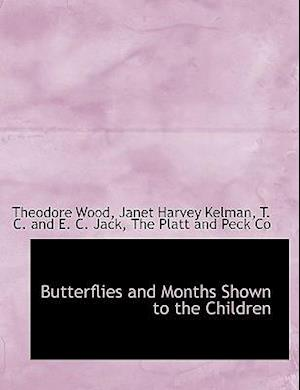 Butterflies and Months Shown to the Children af Theodore Wood, Janet Harvey Kelman