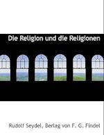 Die Religion Und Die Religionen af Rudolf Seydel