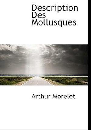 Description Des Mollusques af Arthur Morelet