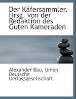 Der Kafersammler. Hrsg. Von Der Redaktion Des Guten Kameraden af Alexander Bau