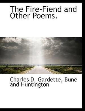 The Fire-Fiend and Other Poems. af Charles D. Gardette