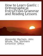 How to Learn Gaelic af Alexander Macbain, John Whyte