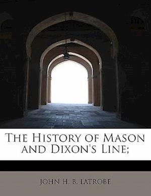 The History of Mason and Dixon's Line; af John H. B. Latrobe
