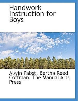 Handwork Instruction for Boys af Alwin Pabst, Bertha Reed Coffman