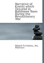 Narrative of Events Which Occured in Baltimore Town During the Revolutionary War af Robert Purviance