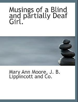 Musings of a Blind and Partially Deaf Girl. af Mary Ann Moore