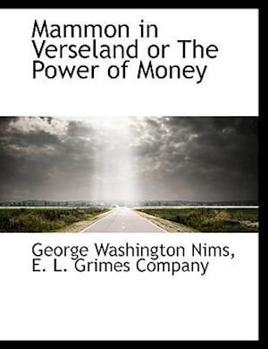 Mammon in Verseland or the Power of Money af George Washington Nims