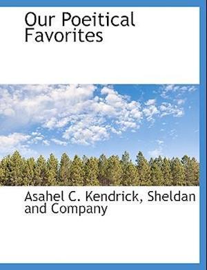 Our Poeitical Favorites af Asahel C. Kendrick
