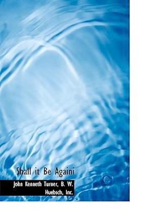Shall It Be Againi af John Kenneth Turner