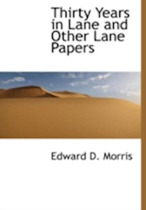Thirty Years in Lane and Other Lane Papers af Edward D. Morris
