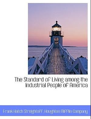 The Standard of Living Among the Industrial People of America af Frank Hatch Streightoff