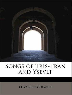 Songs of Tris-Tran and Ysevlt af Elizabeth Colwell