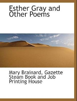 Esther Gray and Other Poems af Mary Brainard