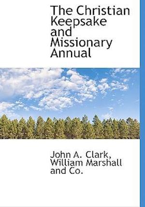 The Christian Keepsake and Missionary Annual af John A. Clark