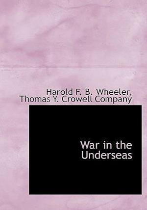 War in the Underseas af Harold F. B. Wheeler