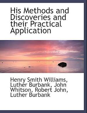 His Methods and Discoveries and Their Practical Application af Luther Burbank, John Whitson, Henry Smith Williams