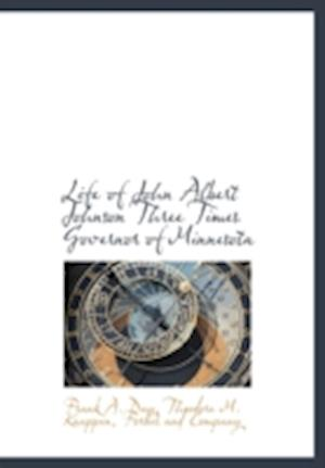 Life of John Albert Johnson Three Times Governor of Minnesota af Theodore M. Knappen, Frank A. Day