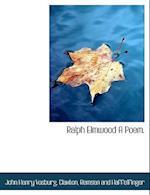 Ralph Elmwood a Poem. af John Henry Vosburg