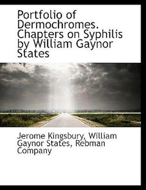 Portfolio of Dermochromes. Chapters on Syphilis by William Gaynor States af William Gaynor States, Jerome Kingsbury