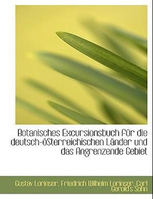 Botanisches Excursionsbuch Fur Die Deutsch-Osterreichischen Lander Und Das Angrenzende Gebiet af Friedrich Wilhelm Lorinser, Gustav Lorinser