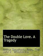 The Double Love. a Tragedy af Arthur Dougherty Rees