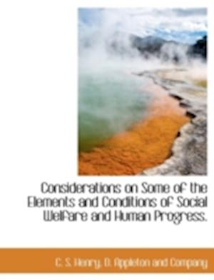 Considerations on Some of the Elements and Conditions of Social Welfare and Human Progress. af C. S. Henry