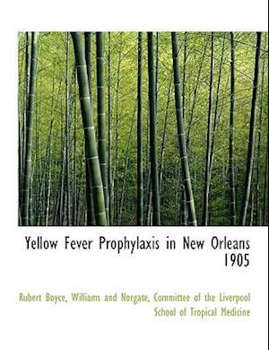 Yellow Fever Prophylaxis in New Orleans 1905 af Rubert Boyce