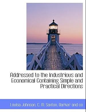 Addressed to the Industrious and Economical Containing Simple and Practical Directions af Louisa Johnson