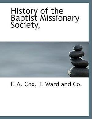 History of the Baptist Missionary Society, af F. a. Cox