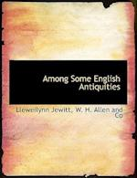 Among Some English Antiquities af Llewellynn Jewitt