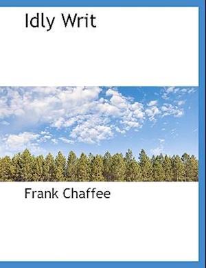 Idly Writ af Frank Chaffee