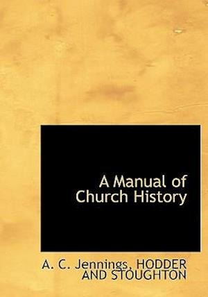 A Manual of Church History af A. C. Jennings