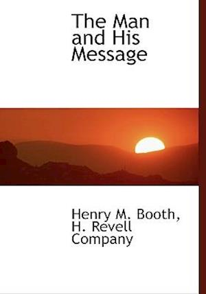 The Man and His Message af Henry M. Booth