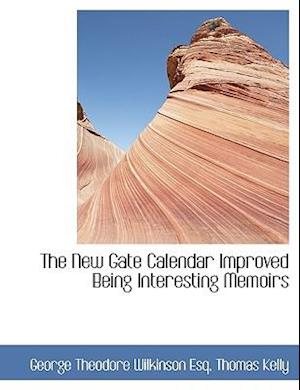 The New Gate Calendar Improved Being Interesting Memoirs af George Theodore Wilkinson