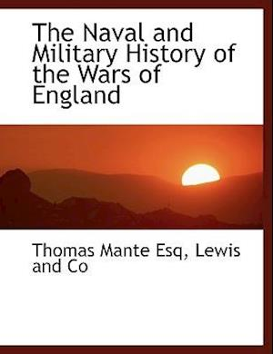 The Naval and Military History of the Wars of England af Thomas Mante