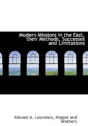 Modern Missions in the East, Their Methods, Successes and Limitations af Edward A. Lawrence