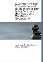 A Memoir on the Commerce and Navigation of the Black Sea, and the Trade and Maritime Geography af Henry Alexander Scammell Dearborn