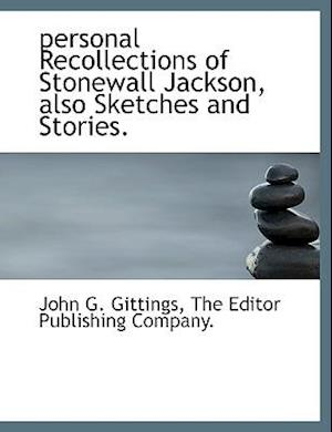 Personal Recollections of Stonewall Jackson, Also Sketches and Stories. af John G. Gittings