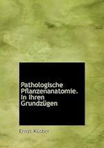 Pathologische Pflanzenanatomie. in Ihren Grundzugen af Ernst Kster, Ernst Kuster