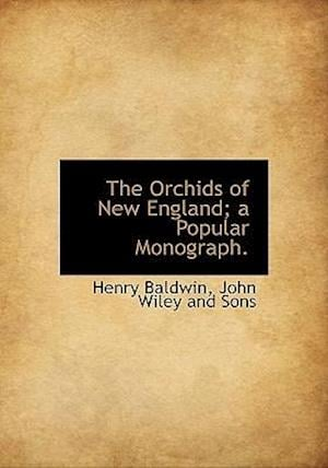 The Orchids of New England; A Popular Monograph. af Henry Baldwin