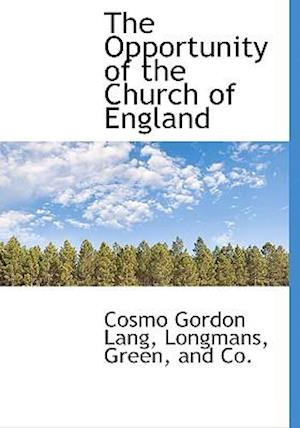 The Opportunity of the Church of England af Cosmo Gordon Lang
