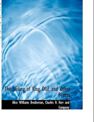 The Sailing of King Olaf and Other Poems af Alice Williams Brotherton