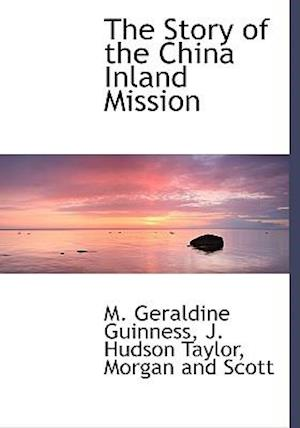 The Story of the China Inland Mission af M. Geraldine Guinness, J. Hudson Taylor