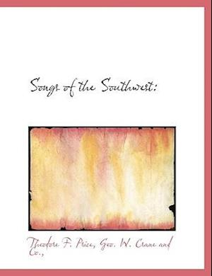 Songs of the Southwest af Theodore F. Price