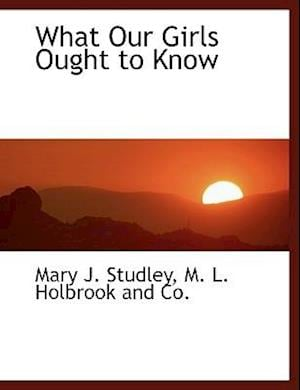 What Our Girls Ought to Know af Mary J. Studley