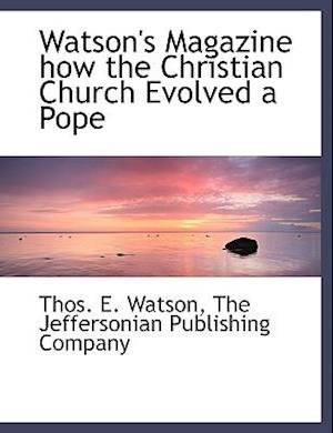 Watson's Magazine How the Christian Church Evolved a Pope af Thos E. Watson