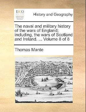 The Naval and Military History of the Wars of England; Including, the Wars of Scotland and Ireland. ... Volume 8 of 8 af Thomas Mante