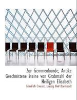 Zur Gemmenkunde; Antike Geschnittene Steine Von Grabmahl Der Heiligen Elisabeth af Friedrich Creuzer