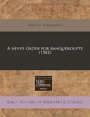 A Nevve Order for Banqueroupts (1582) af France Parlement