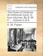 The Duke of Clarence. an Historical Novel. in Four Volumes. by E. M. F. ... Volume 2 of 4 af E. M. Foster